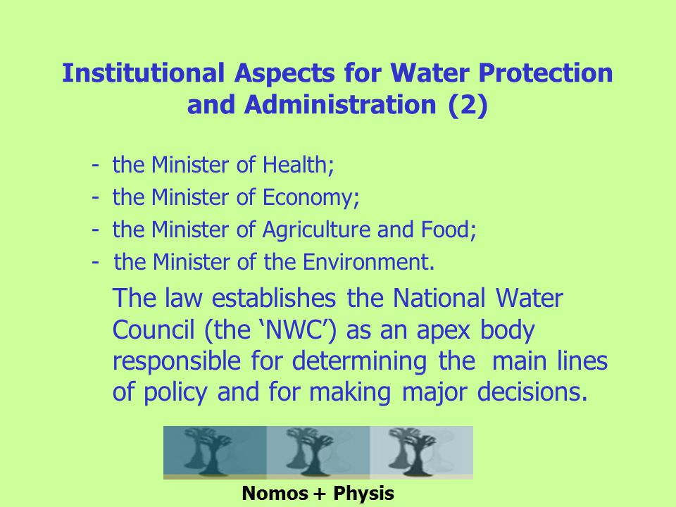 Institutional Aspects for Water Protection and Administration (2) -the Minister of Health; -the Minister of Economy; - the Minister of Agriculture and Food; - the Minister of the Environment.