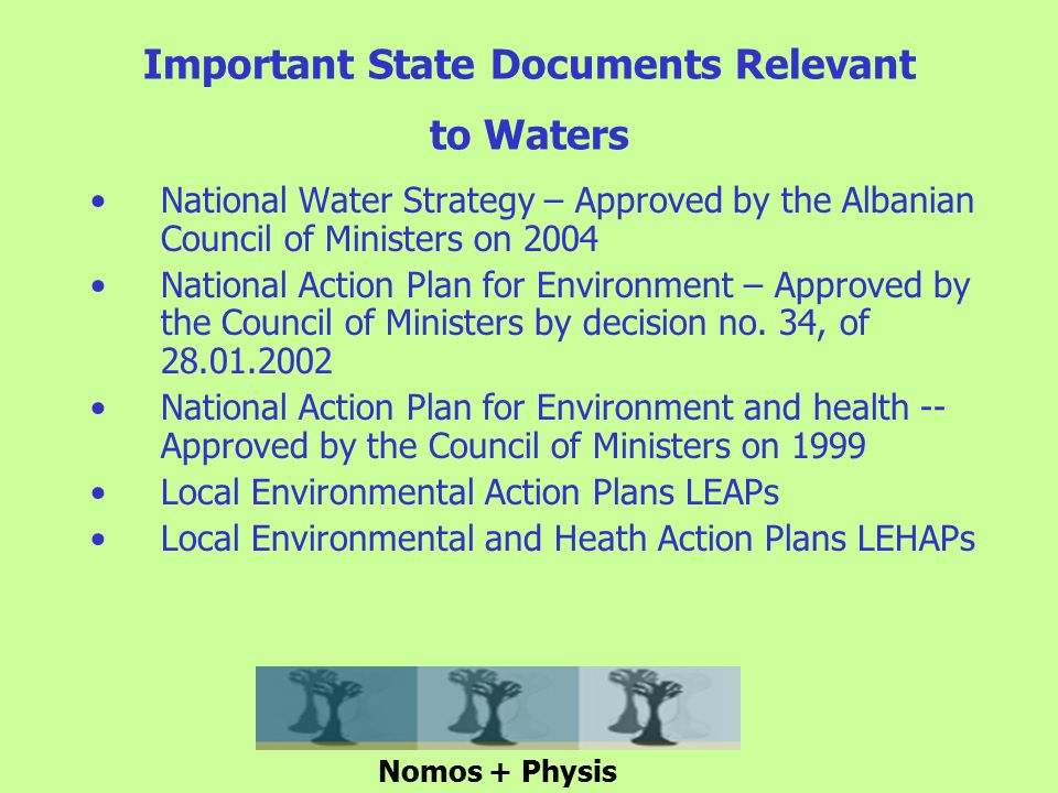 Important State Documents Relevant to Waters National Water Strategy – Approved by the Albanian Council of Ministers on 2004 National Action Plan for Environment – Approved by the Council of Ministers by decision no.