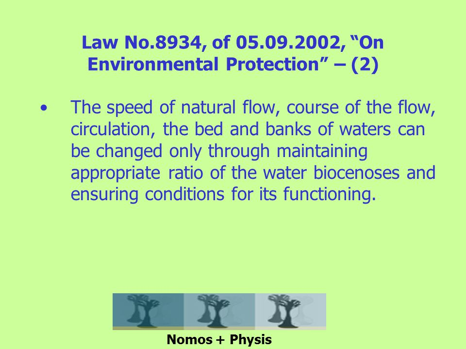 Law No.8934, of , On Environmental Protection – (2) The speed of natural flow, course of the flow, circulation, the bed and banks of waters can be changed only through maintaining appropriate ratio of the water biocenoses and ensuring conditions for its functioning.