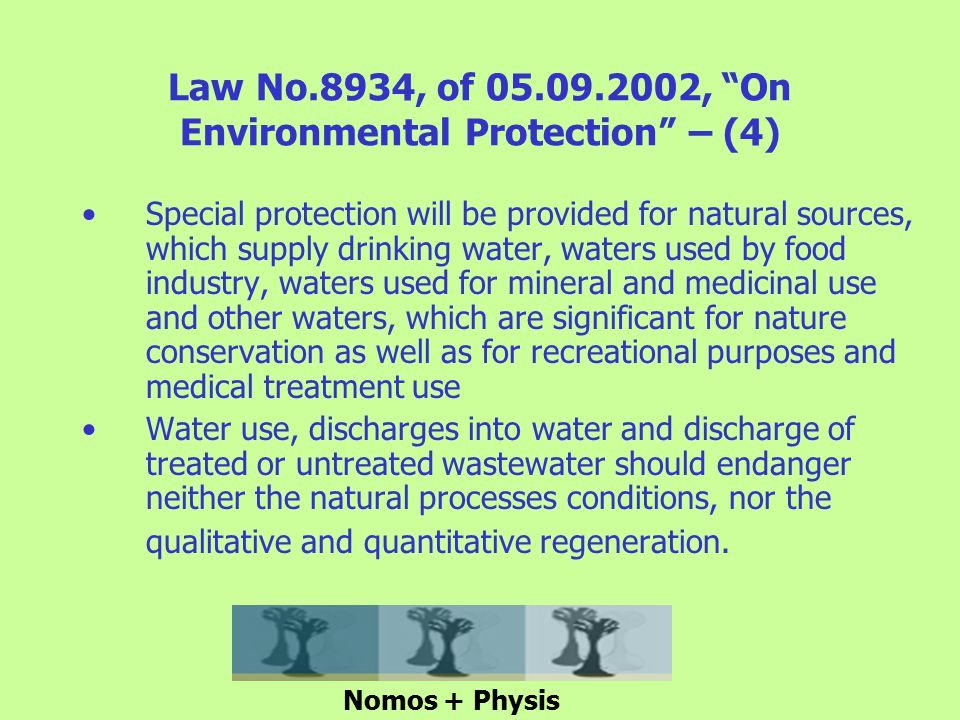 Law No.8934, of 05.09.2002, On Environmental Protection – (5) Water extraction, its return to the waters of origin and the inter-basin transfer should not affect the reserves, should not change unfavourably the quality and biological assets of the water source and recipient environment and should not risk the water self cleaning process.