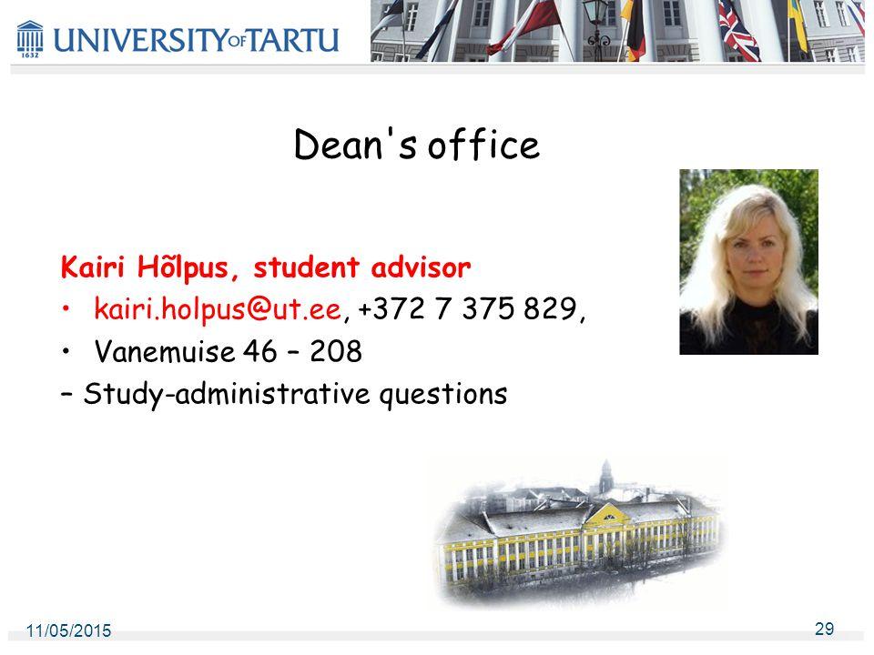 Dean s office Kairi Hõlpus, student advisor kairi.holpus@ut.ee, +372 7 375 829, Vanemuise 46 – 208 – Study-administrative questions 11/05/2015 29