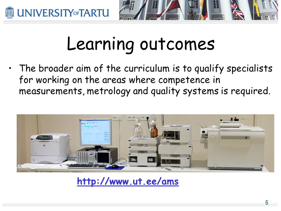 Learning outcomes The broader aim of the curriculum is to qualify specialists for working on the areas where competence in measurements, metrology and quality systems is required.