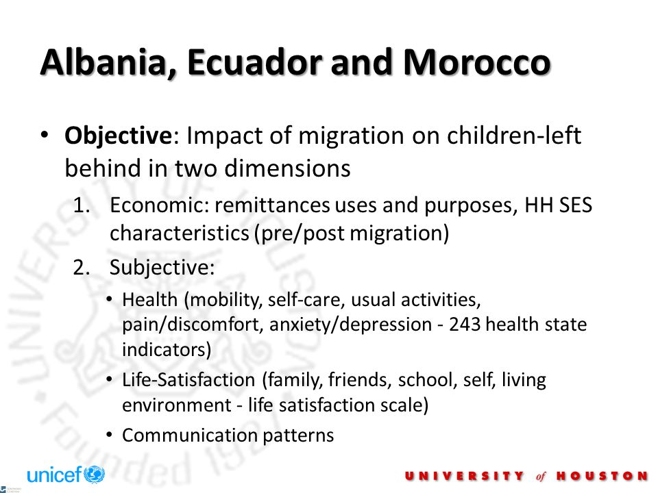 Albania, Ecuador and Morocco Objective: Impact of migration on children-left behind in two dimensions 1.Economic: remittances uses and purposes, HH SE