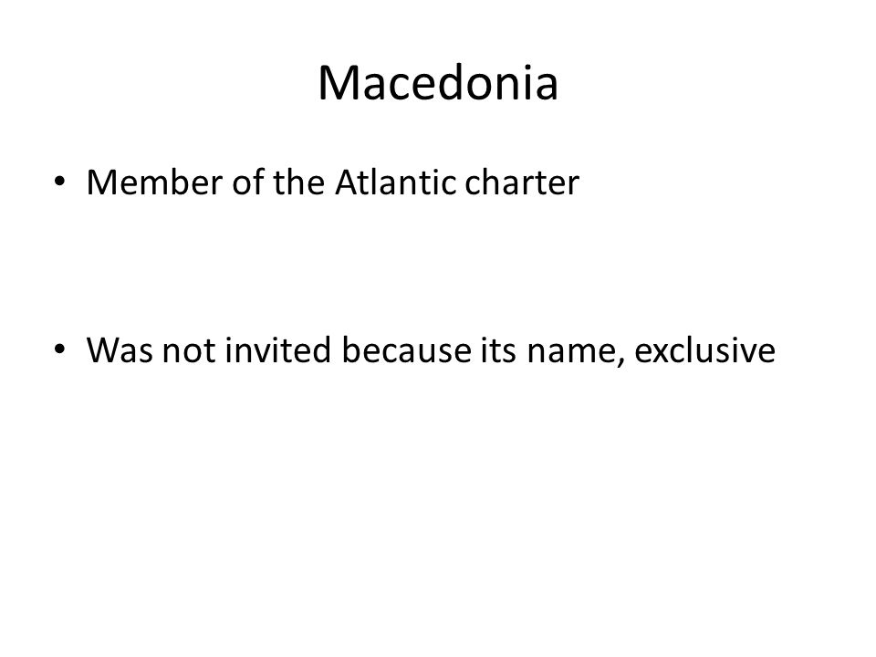 Macedonia Member of the Atlantic charter Was not invited because its name, exclusive
