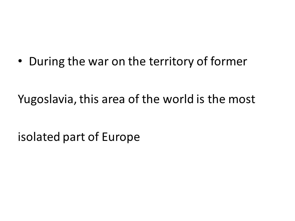 During the war on the territory of former Yugoslavia, this area of the world is the most isolated part of Europe