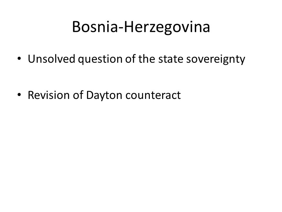 Bosnia-Herzegovina Unsolved question of the state sovereignty Revision of Dayton counteract