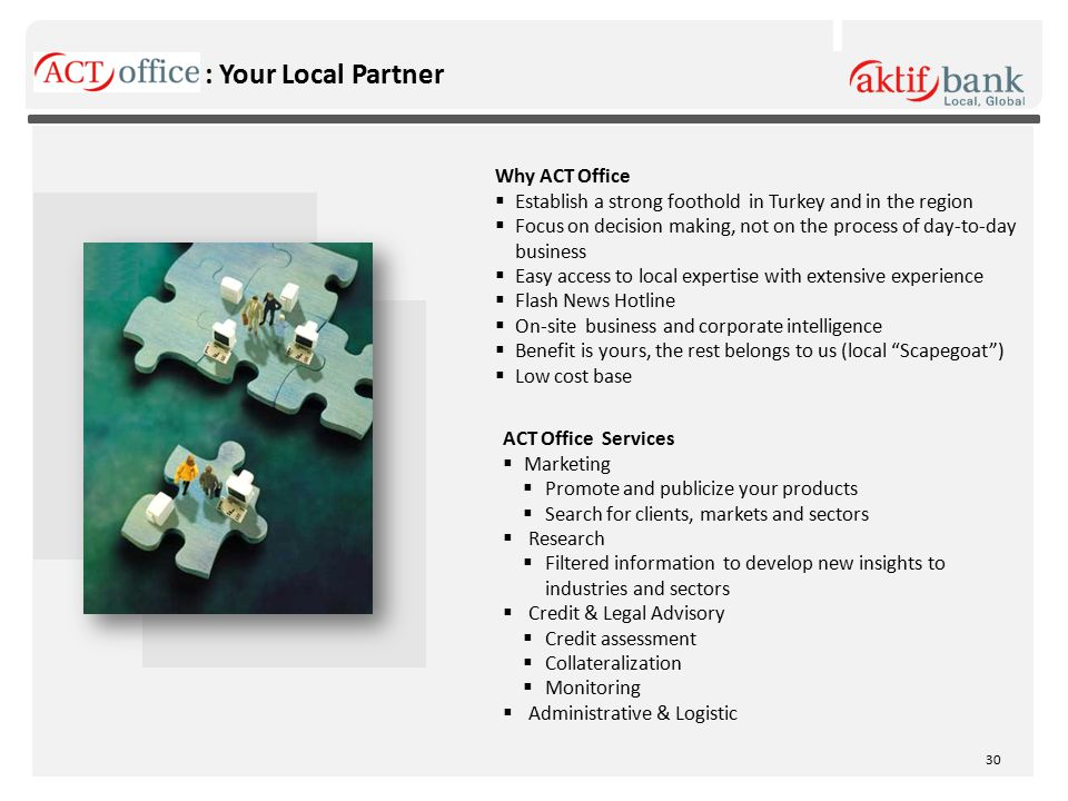 : Your Local Partner Why ACT Office  Establish a strong foothold in Turkey and in the region  Focus on decision making, not on the process of day-to