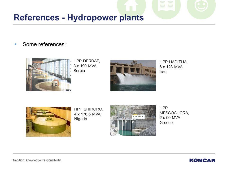 References - Hydropower plants  Some references : HPP HADITHA, 6 x 128 MVA Iraq HPP MESSOCHORA, 2 x 90 MVA Greece HPP ĐERDAP, 3 x 190 MVA, Serbia HPP SHIRORO, 4 x 176,5 MVA Nigeria