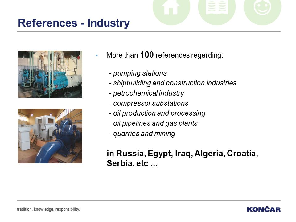References - Industry  More than 100 references regarding: - pumping stations - shipbuilding and construction industries - petrochemical industry - c