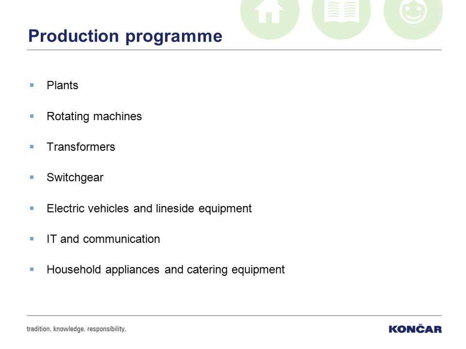 Production programme  Plants  Rotating machines  Transformers  Switchgear  Electric vehicles and lineside equipment  IT and communication  Household appliances and catering equipment
