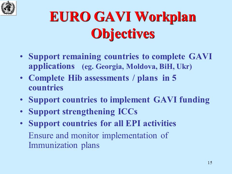 15 EURO GAVI Workplan Objectives Support remaining countries to complete GAVI applications (eg.