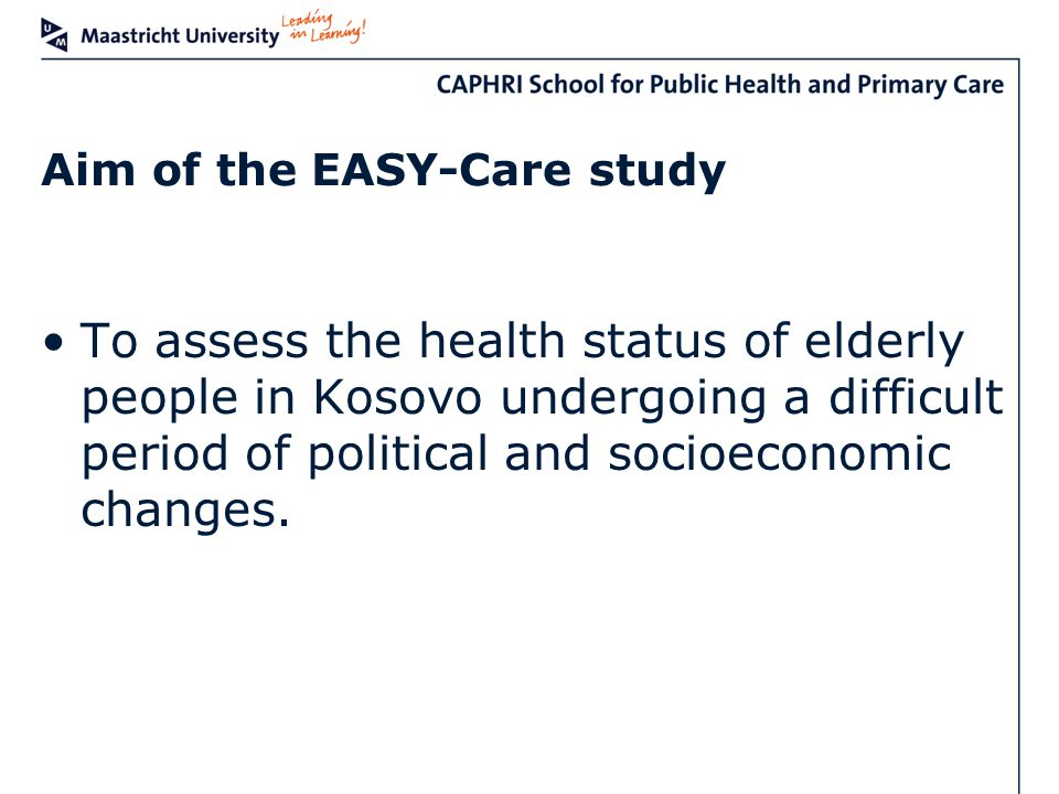 Aim of the EASY-Care study To assess the health status of elderly people in Kosovo undergoing a difficult period of political and socioeconomic change