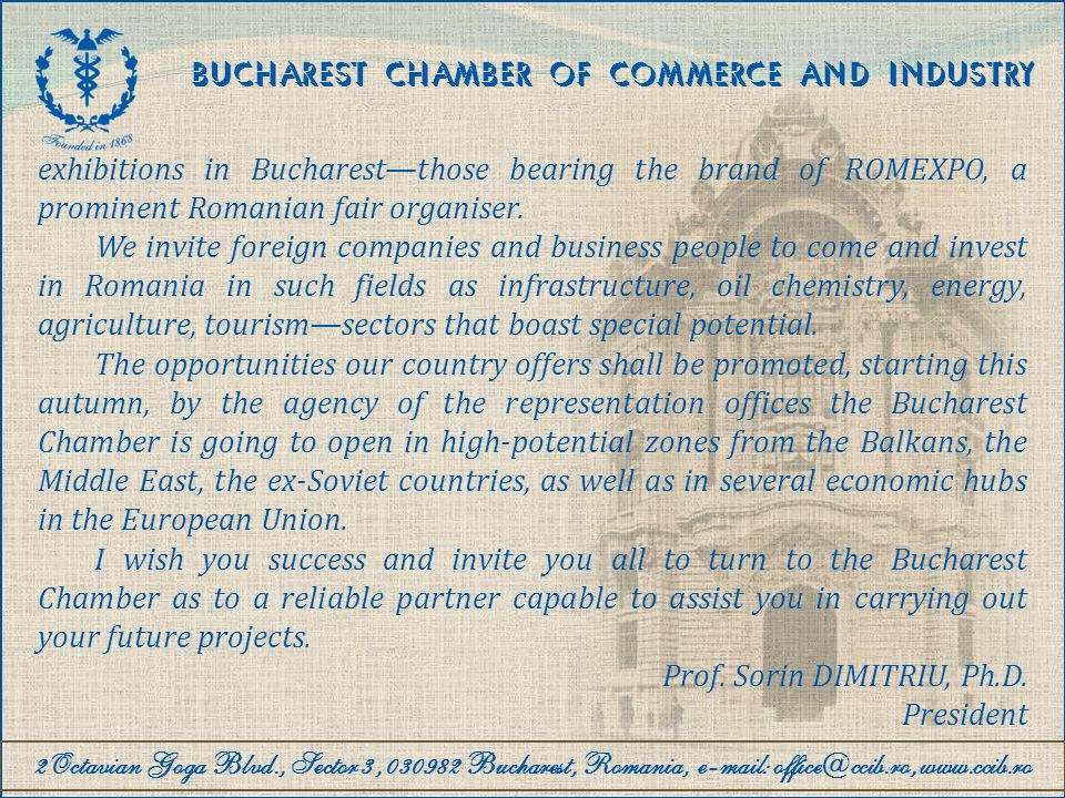 2Octavian Goga Blvd., Sector 3, 030982 Bucharest, Romania, e-mail: office@ccib.ro, www.ccib.ro BUCHAREST CHAMBER OF COMMERCE AND INDUSTRY Priorities of the Bucharest CCI The Bucharest CCI intends to bring business and the academic environment closer together.