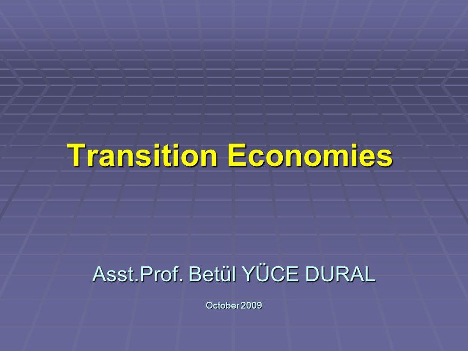 Transition Economies Asst.Prof. Betül YÜCE DURAL October 2009