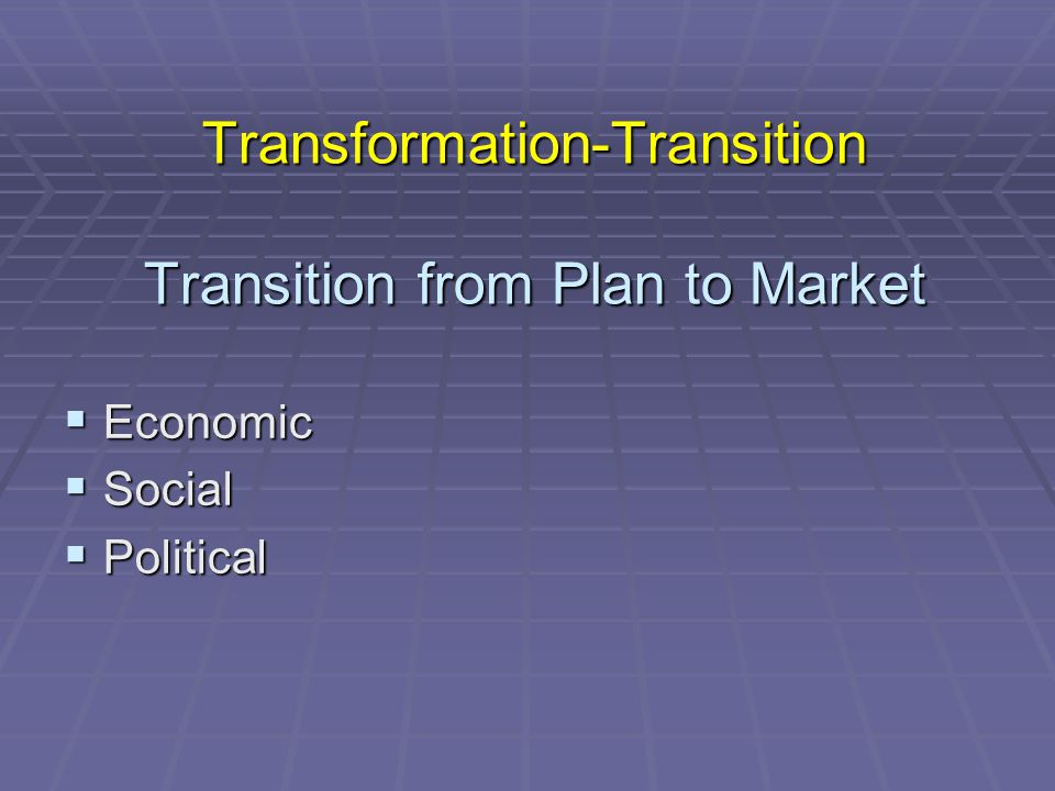 Transformation-Transition Transition from Plan to Market  Economic  Social  Political