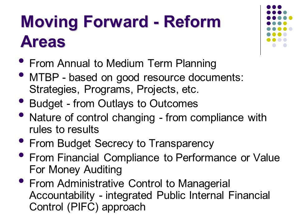 Moving Forward - Reform Areas From Annual to Medium Term Planning MTBP - based on good resource documents: Strategies, Programs, Projects, etc.