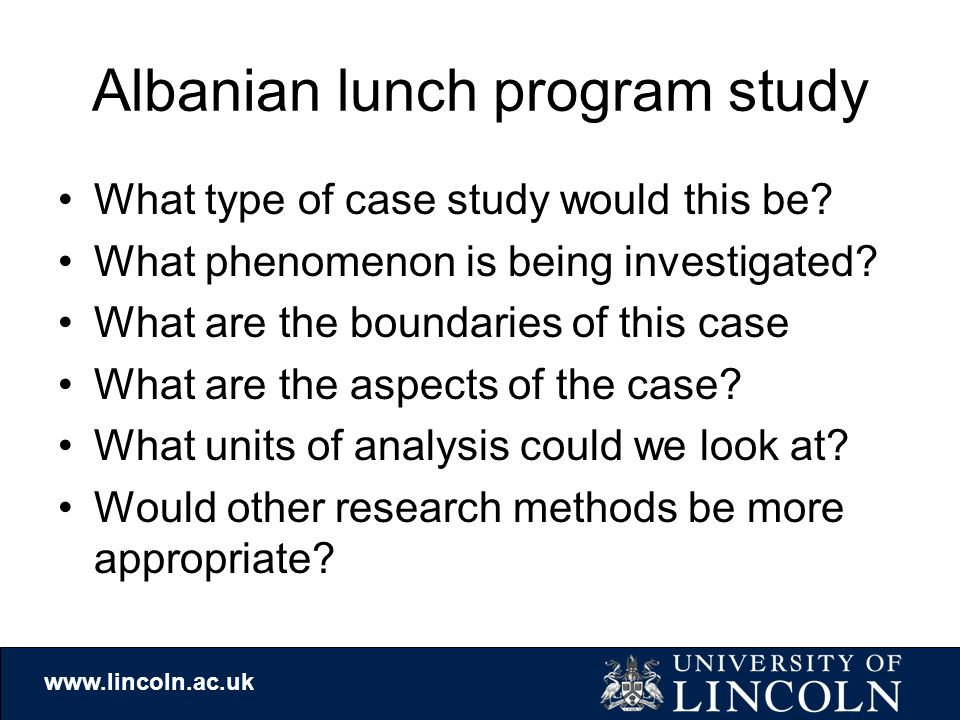 www.lincoln.ac.uk Albanian lunch program study What type of case study would this be.