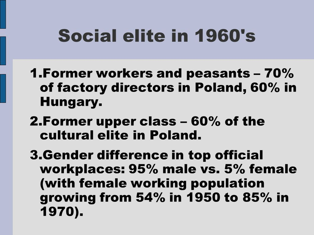 Social elite in 1960 s 1.Former workers and peasants – 70% of factory directors in Poland, 60% in Hungary.