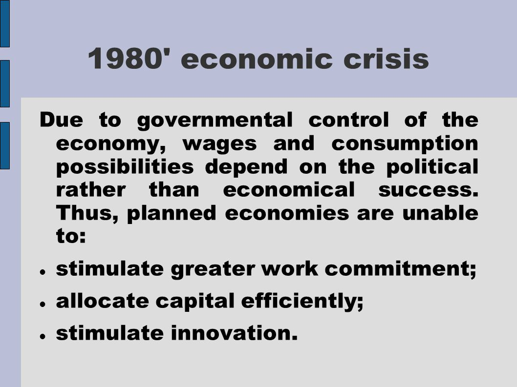 1980 economic crisis Due to governmental control of the economy, wages and consumption possibilities depend on the political rather than economical success.