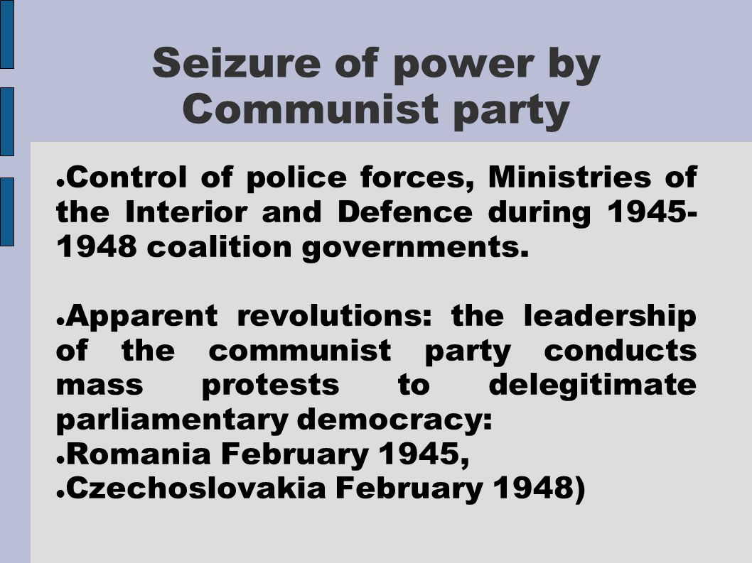 Repression of dissense Undermining of non communist parties on inside (creating divisions, claims of conspiracies against other parties); Absorbing of social-democratic parties; Taking control of social organizations (trade unions, workers councils...); Trials against single party leaders.