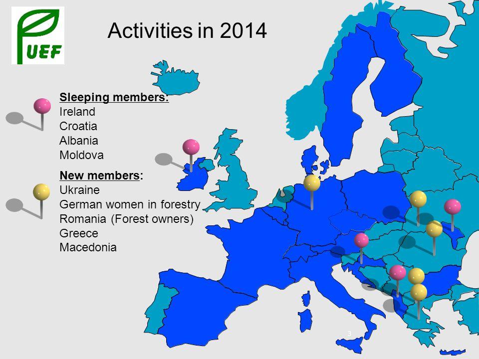 New members: Ukraine German women in forestry Romania (Forest owners) Greece Macedonia Sleeping members: Ireland Croatia Albania Moldova Activities in 2014 3