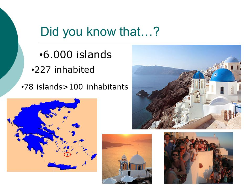 Did you know that… 6.000 islands 227 inhabited 78 islands>100 inhabitants