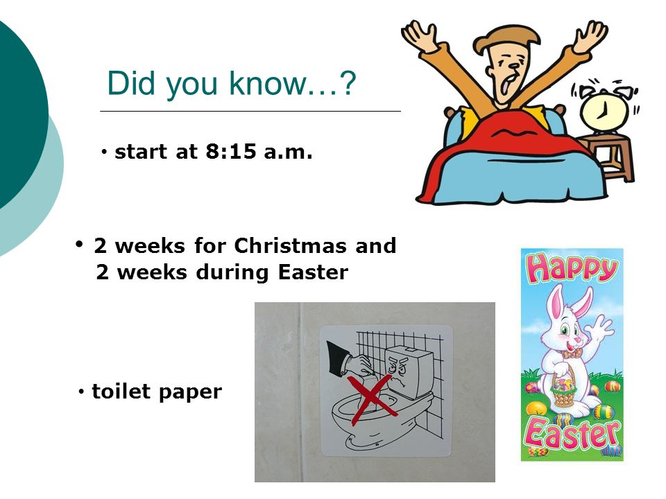 Did you know… start at 8:15 a.m. 2 weeks for Christmas and 2 weeks during Easter toilet paper