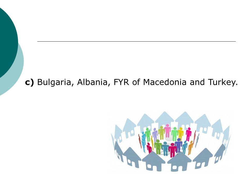 c) Bulgaria, Albania, FYR of Macedonia and Turkey.