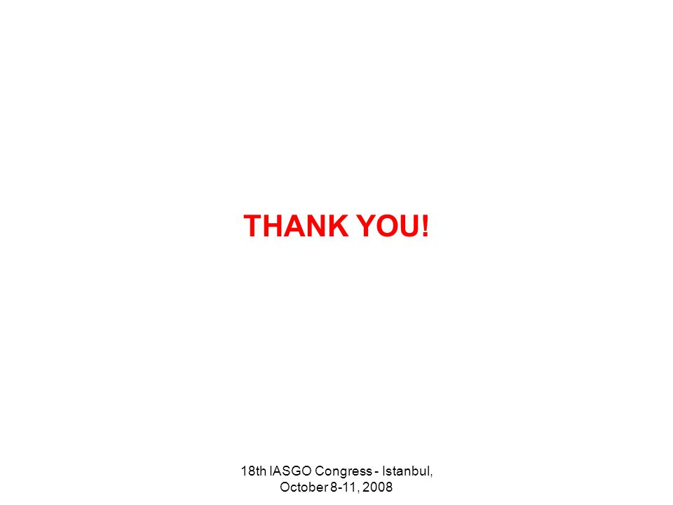 18th IASGO Congress - Istanbul, October 8-11, 2008 THANK YOU!