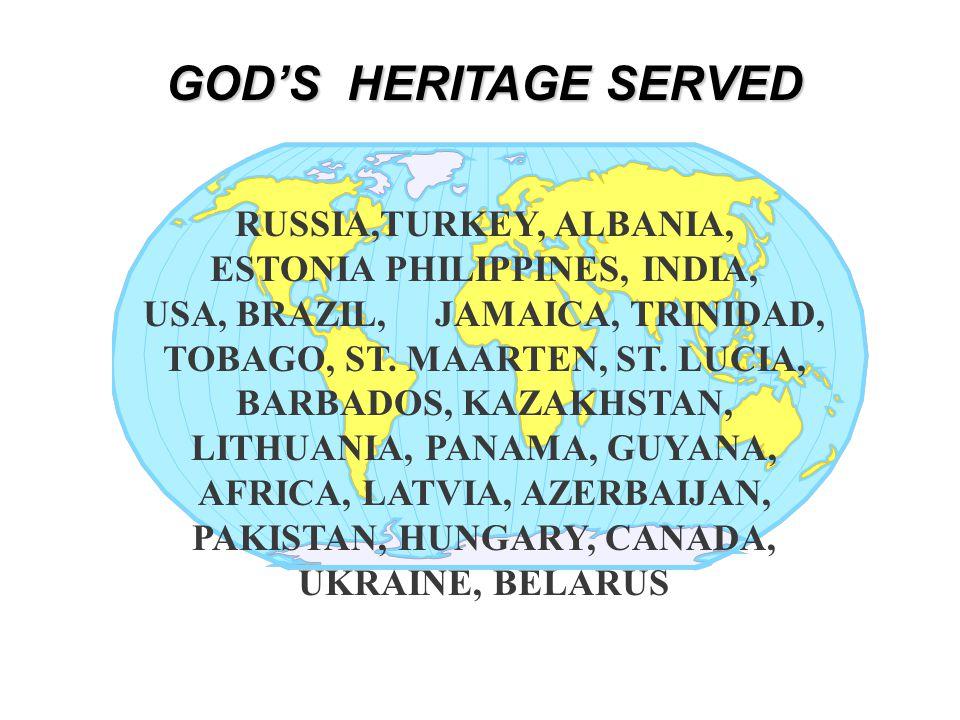 GOD'S HERITAGE SERVED RUSSIA,TURKEY, ALBANIA, ESTONIA PHILIPPINES, INDIA, USA, BRAZIL, JAMAICA, TRINIDAD, TOBAGO, ST.