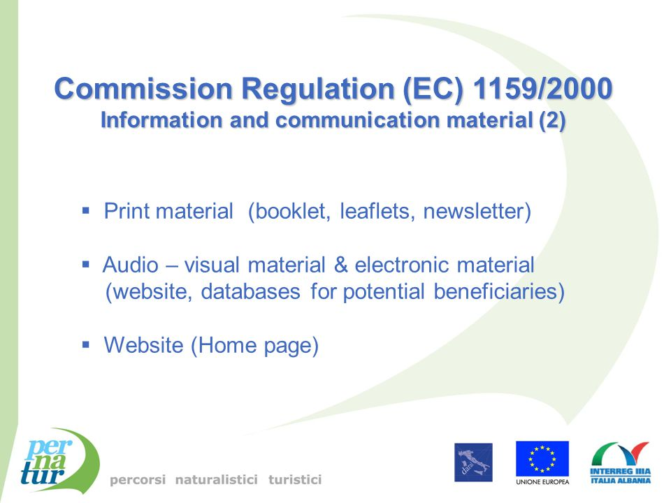 Commission Regulation (EC) 1159/2000 Information and communication material (2)  Print material (booklet, leaflets, newsletter)  Audio – visual material & electronic material (website, databases for potential beneficiaries)  Website (Home page)