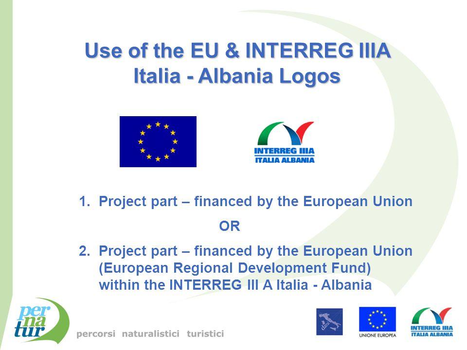 Use of the EU & INTERREG IIIA Italia - Albania Logos 1. Project part – financed by the European Union OR 2. Project part – financed by the European Un