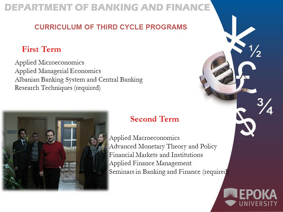 CURRICULUM OF THIRD CYCLE PROGRAMS First Term Second Term Applied Microeconomics Applied Managerial Economics Albanian Banking System and Central Bank