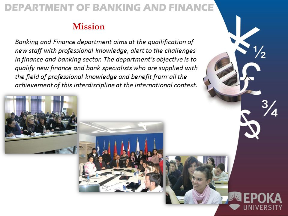 Banking and Finance department aims at the quailification of new staff with professional knowledge, alert to the challenges in finance and banking sec