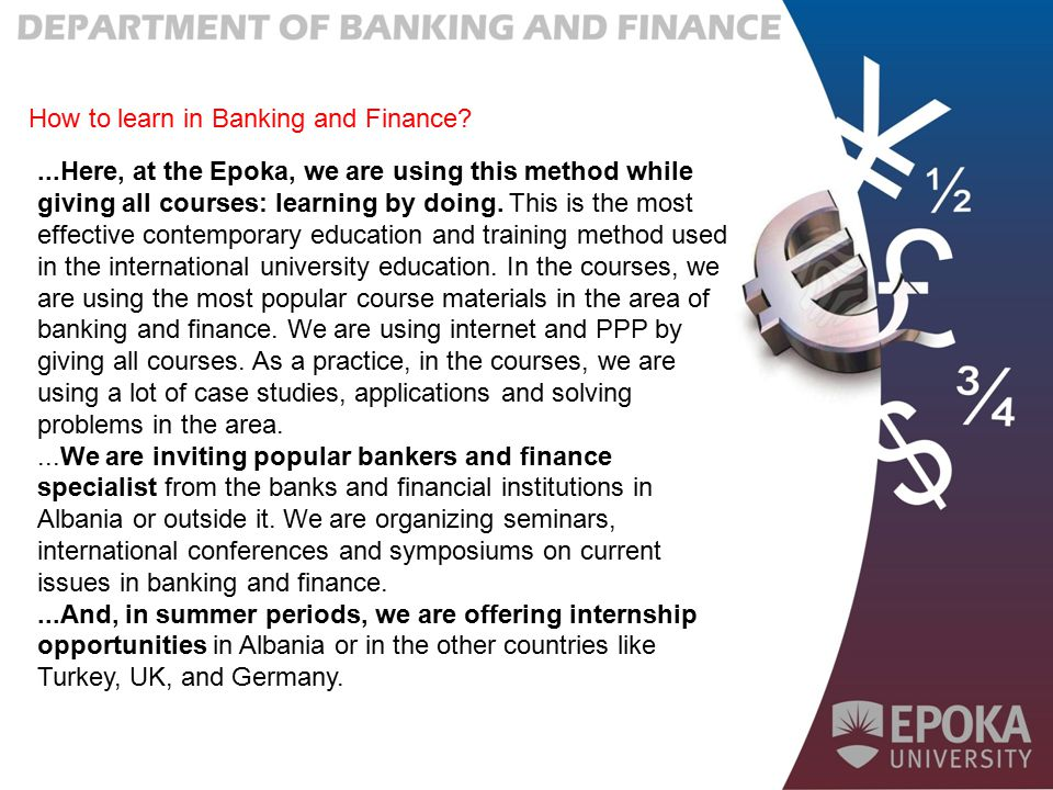 How to learn in Banking and Finance?...Here, at the Epoka, we are using this method while giving all courses: learning by doing. This is the most effe