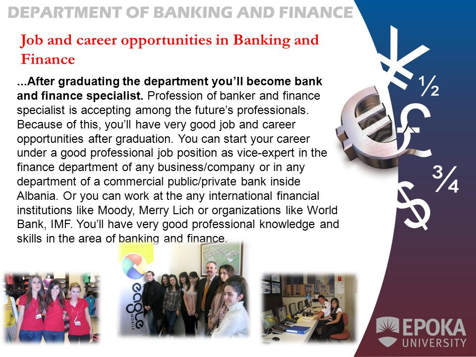 Job and career opportunities in Banking and Finance...After graduating the department you'll become bank and finance specialist.