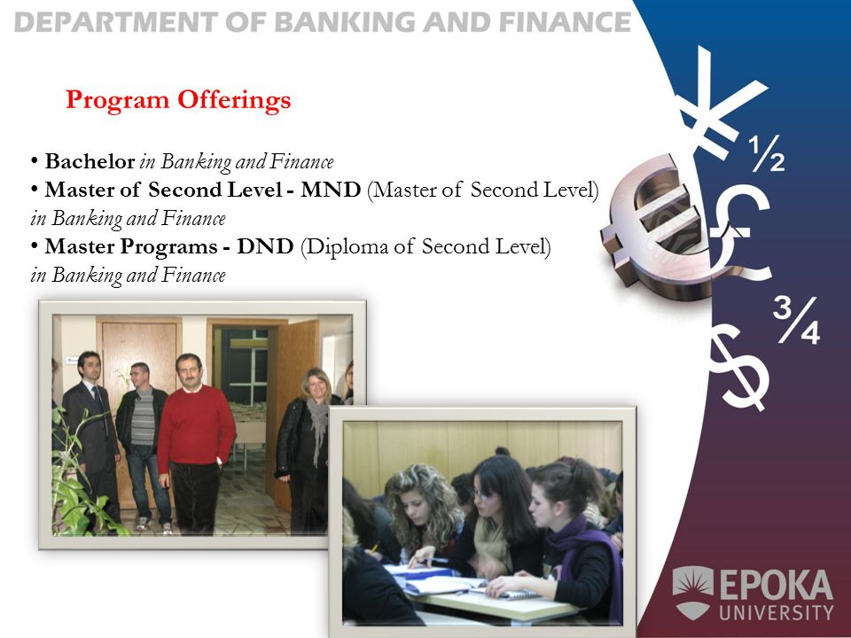 Bachelor in Banking and Finance Master of Second Level - MND (Master of Second Level) in Banking and Finance Master Programs - DND (Diploma of Second