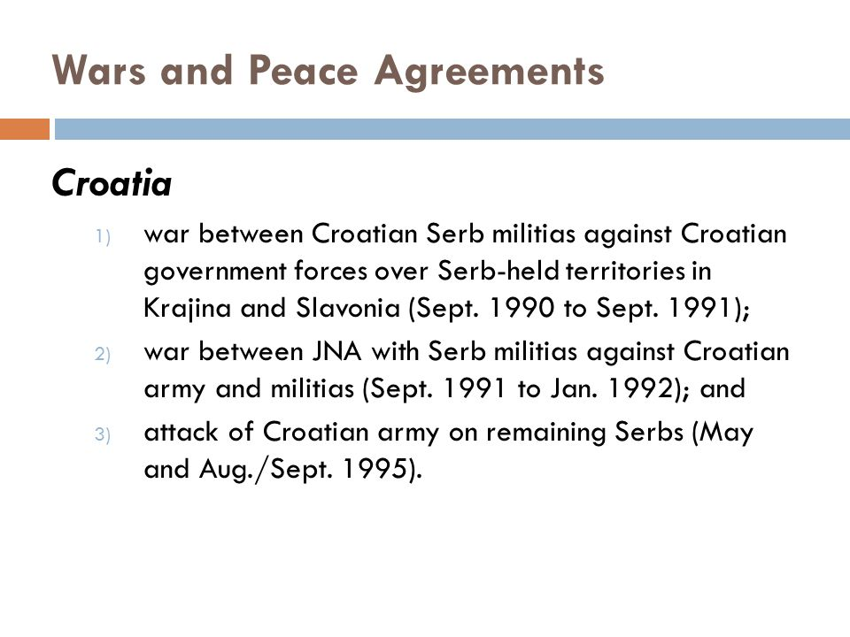Wars and Peace Agreements Croatia 1) war between Croatian Serb militias against Croatian government forces over Serb-held territories in Krajina and Slavonia (Sept.