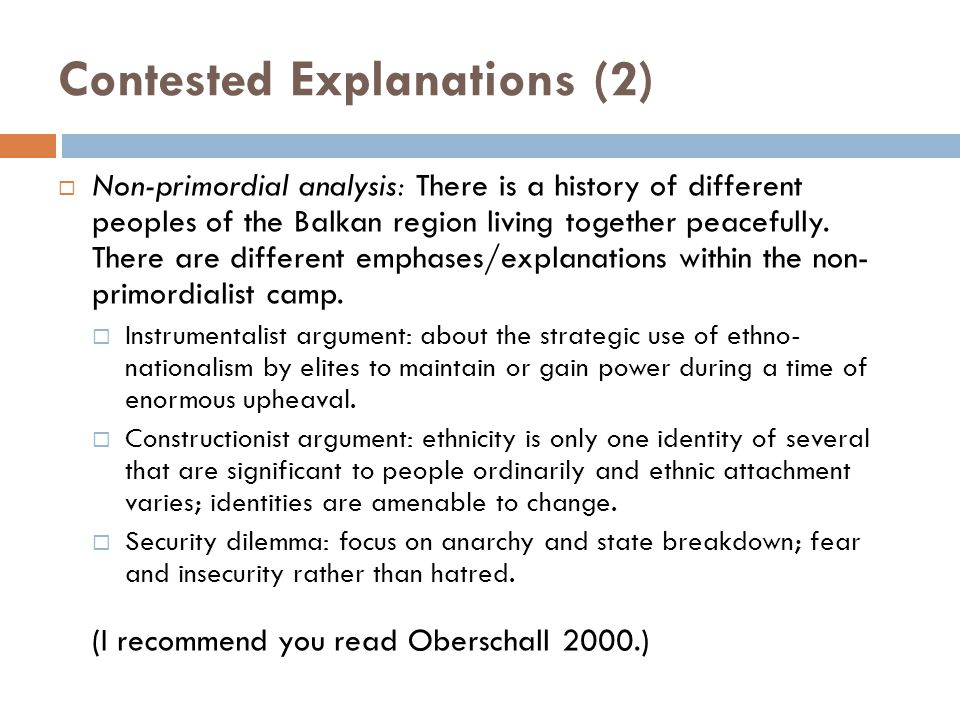Contested Explanations (2)  Non-primordial analysis: There is a history of different peoples of the Balkan region living together peacefully.