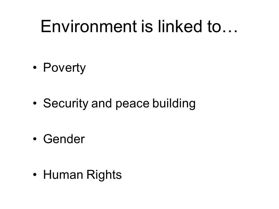 Linkages: Poverty Environment Livelihoods: Poor people rely disproportionately on ecosystem products for their basic needs Improved resilience: Poor people are more vulnerable to natural disasters Health: Environmental hazards account for 1/5 th of the overall burden of disease worldwide (WHO) Economic development: A healthy environment sustains employment in key sectors (agriculture, energy, forestry, fisheries, tourism)  The environment must be better managed to deliver pro-poor benefits (water supply, food, fuel..)  PEI (UNDP-UNEP) & Guidance note on Mainstreaming Poverty-Environment linkages into National Development Planning