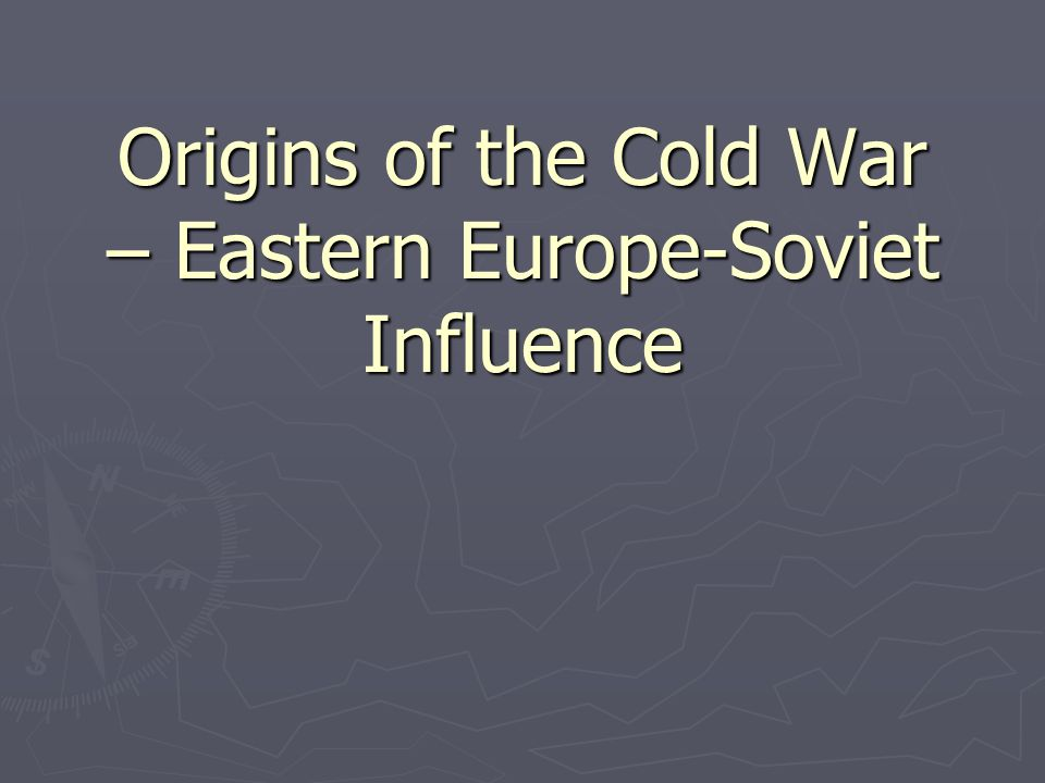 Origins of the Cold War – Percentages Agreement ► When Churchill visited Stalin in Moscow in October 1944, they agreed to divide up influence in the Balkans:  Rumania – Russia 90%; Others 10%  Greece – Others 90%; Russia 10%  Yugoslavia – 50-50%  Hungary – 50-50%  Bulgaria – Russia 75%; Others 25%