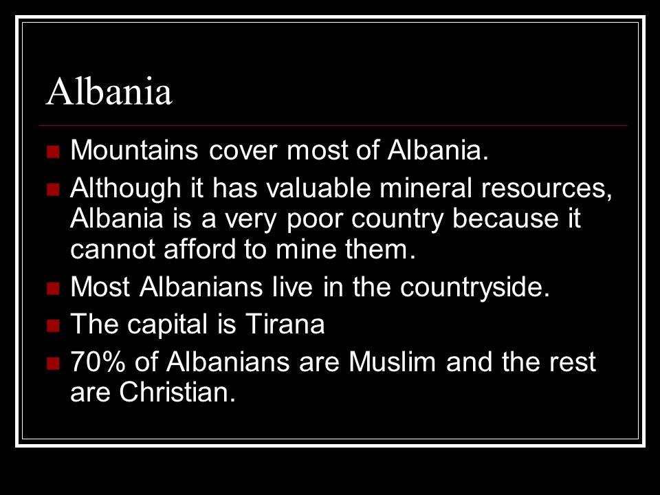 Albania Mountains cover most of Albania.