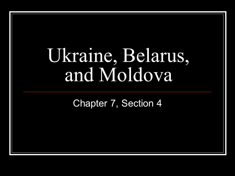 Ukraine, Belarus, and Moldova Chapter 7, Section 4