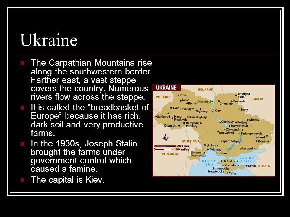 Ukraine The Carpathian Mountains rise along the southwestern border.