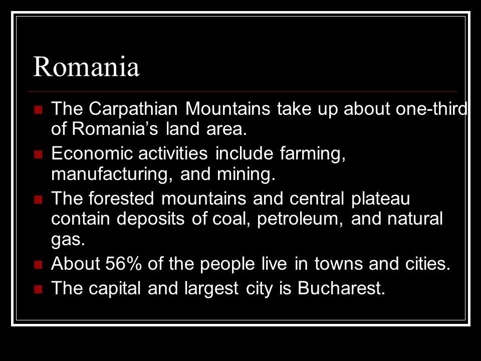 Romania The Carpathian Mountains take up about one-third of Romania's land area.