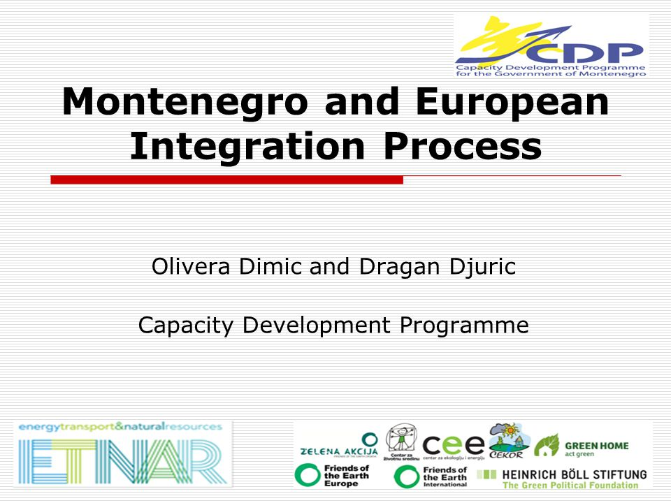 Montenegro and European Integration Process Olivera Dimic and Dragan Djuric Capacity Development Programme