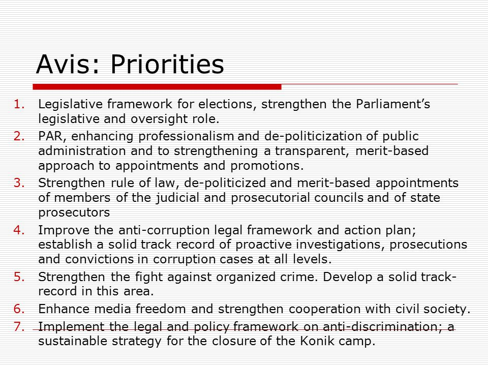 Avis: Priorities 1.Legislative framework for elections, strengthen the Parliament's legislative and oversight role.