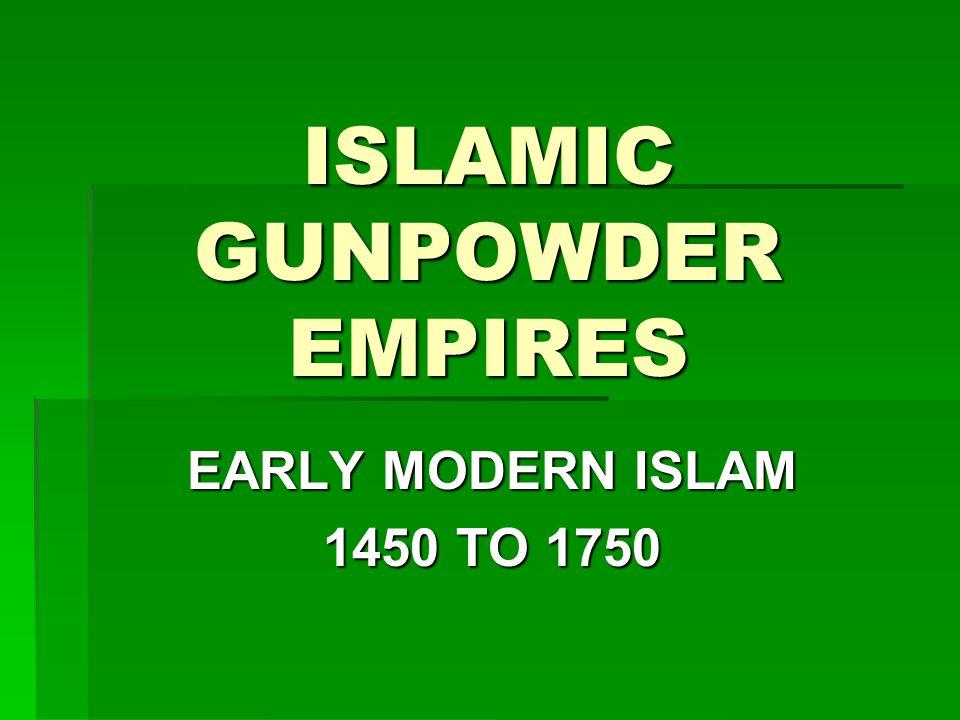 ISLAMIC GUNPOWDER EMPIRES EARLY MODERN ISLAM 1450 TO 1750