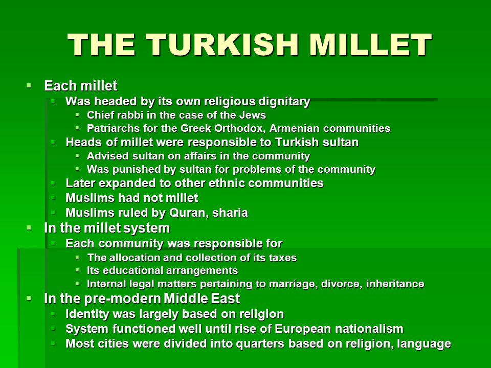 THE TURKISH MILLET  Each millet  Was headed by its own religious dignitary  Chief rabbi in the case of the Jews  Patriarchs for the Greek Orthodox