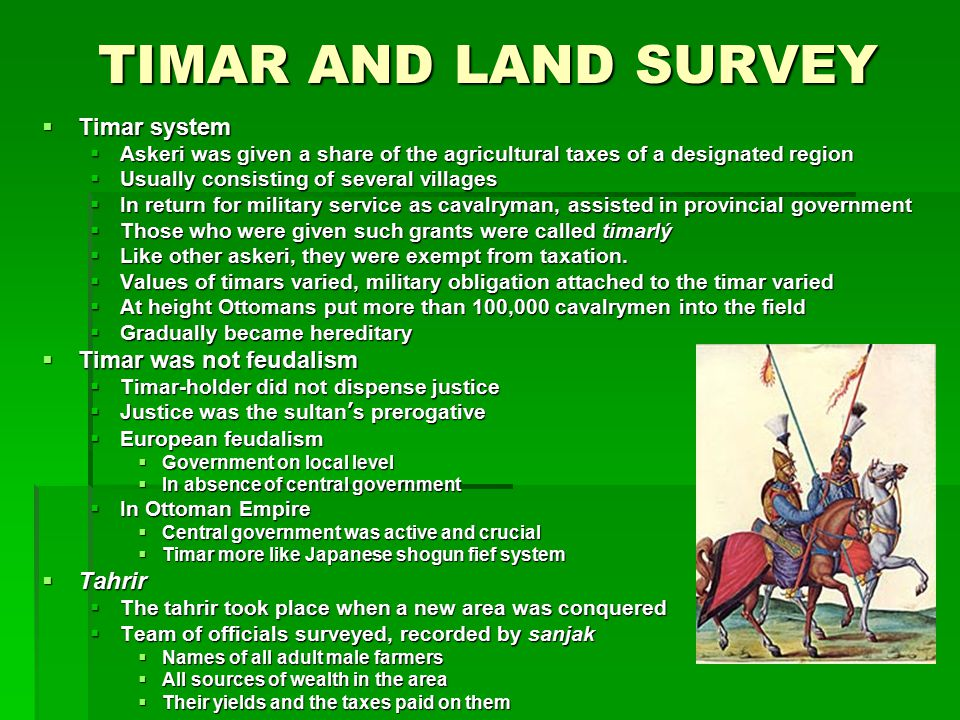 TIMAR AND LAND SURVEY  Timar system  Askeri was given a share of the agricultural taxes of a designated region  Usually consisting of several villa